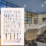 Why You Should Keep Your Physical Office During the Pandemic